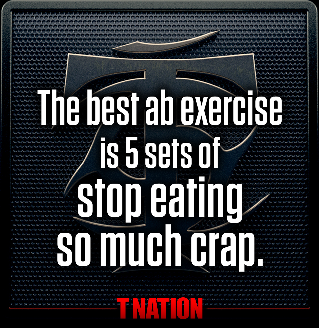 The best ab exercise is 5 sets of stop eating so much crap.